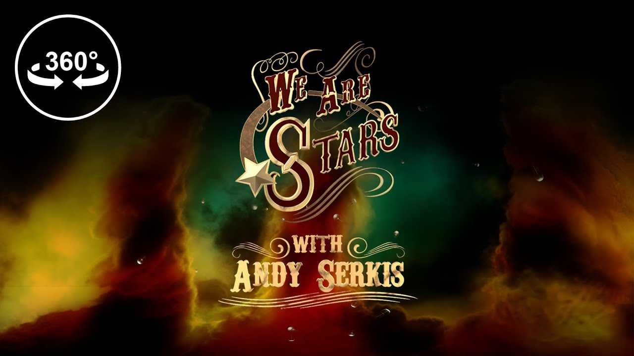 We Are Stars with Andy Serkis - 360 VR Video